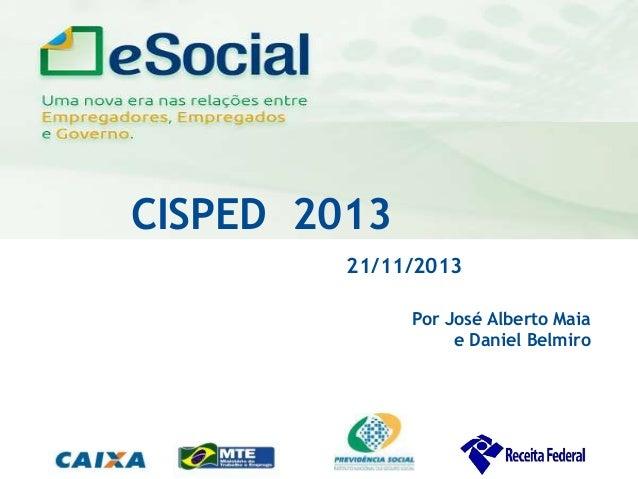uma nova era nas relações entre Empregadores, Empregados e Governo.  CISPED 2013 21/11/2013 Por José Alberto Maia e Daniel...