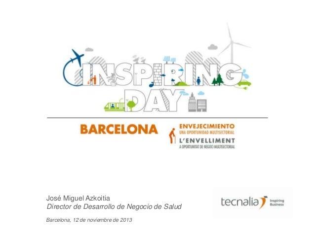 José Miguel Azkoitia Director de Desarrollo de Negocio de Salud Barcelona, 12 de noviembre de 2013