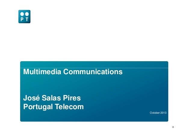 Multimedia Communications 0 October 2013 Multimedia Communications José Salas Pires Portugal Telecom