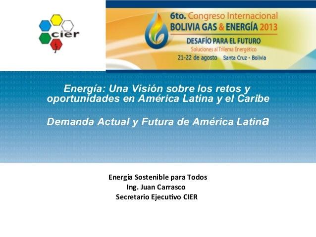 Energía: Una Visión sobre los retos y oportunidades en América Latina y el Caribe Demanda Actual y Futura de América Latin...