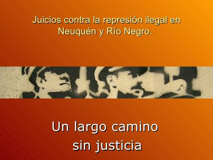 Juicios contra la represión ilegal en      Neuquén y Río Negro.    Un largo camino       sin justicia