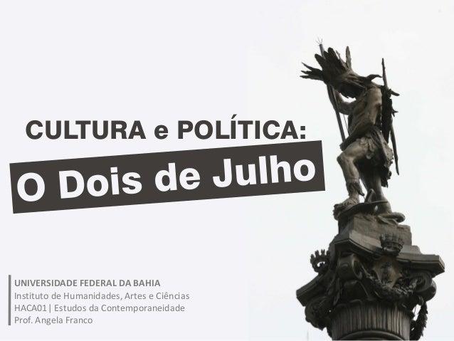 CULTURA e POLÍTICA: UNIVERSIDADE FEDERAL DA BAHIA Instituto de Humanidades, Artes e Ciências HACA01| Estudos da Contempora...