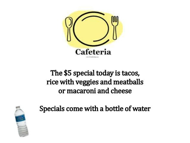 The $5 special today is tacos, rice with veggies and meatballs or macaroni and cheese Specials come with a bottle of water