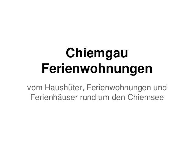 Chiemgau Ferienwohnungen vom Haushüter, Ferienwohnungen und Ferienhäuser rund um den Chiemsee