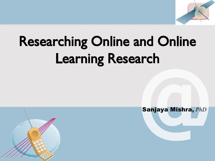 <ul><li>Researching Online and Online Learning Research </li></ul>Sanjaya Mishra,   PhD