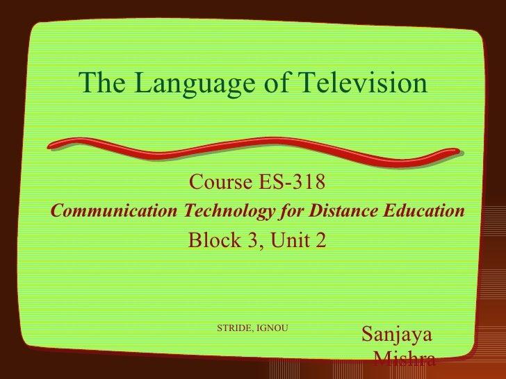 The Language of Television <ul><li>Course ES-318 </li></ul><ul><li>Communication Technology for Distance Education </li></...