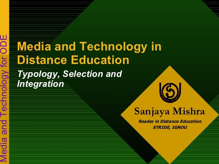 Sanjaya Mishra Reader in Distance Education STRIDE, IGNOU Media and Technology for ODE Media and Technology in Distance Ed...