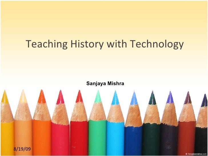 Teaching History with Technology Sanjaya Mishra
