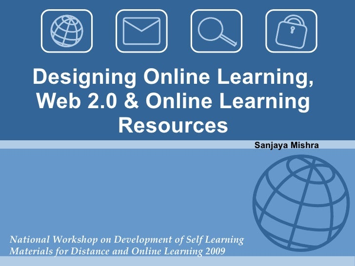 Designing Online Learning, Web 2.0 & Online Learning Resources National Workshop on Development of Self Learning Materials...