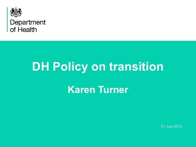 DH Policy on transition Karen Turner  31 July 2013  1