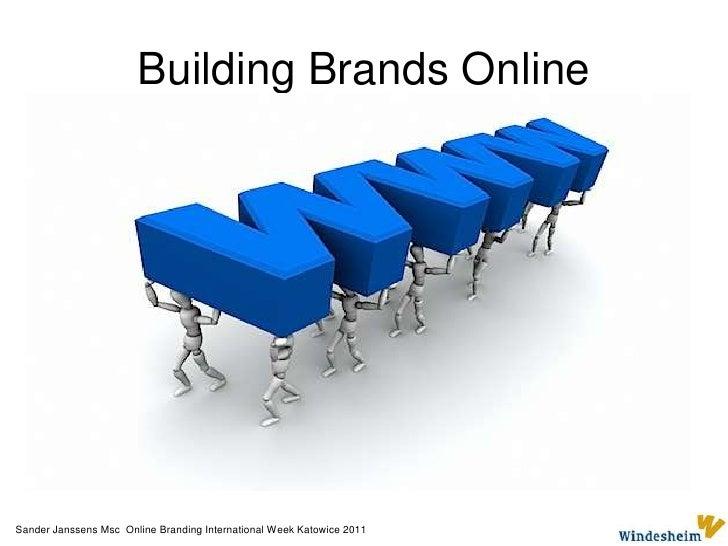 Building Brands Online <br />Sander Janssens Msc  Online Branding International Week Katowice 2011<br />
