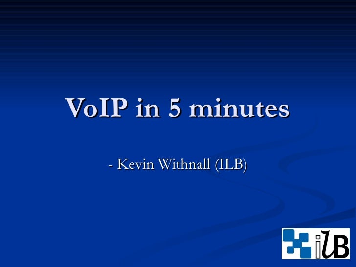 VoIP in 5 minutes - Kevin Withnall (ILB)
