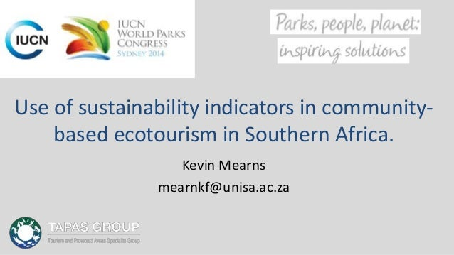 Use of sustainability indicators in community- based ecotourism in Southern Africa. Kevin Mearns mearnkf@unisa.ac.za