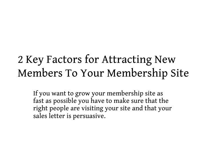 2 Key Factors for Attracting NewMembers To Your Membership Site  If you want to grow your membership site as  fast as poss...
