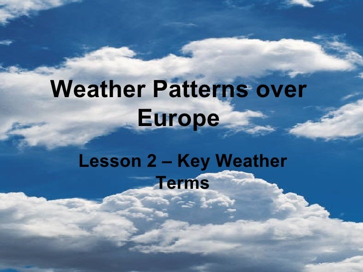 Weather Patterns over Europe Lesson 2 – Key Weather Terms