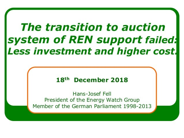 The transition to auction system of REN support failed: Less investment and higher cost. 18th December 2018 Hans-Josef Fel...