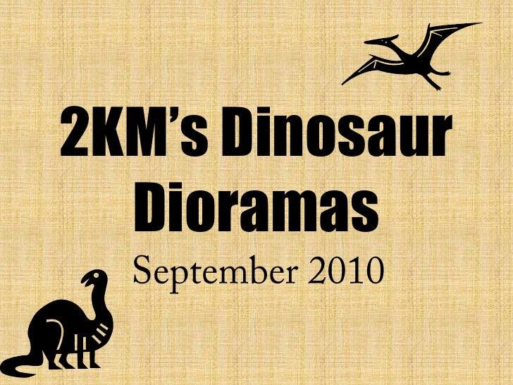 2KM's Dinosaur Dioramas<br />September 2010<br />