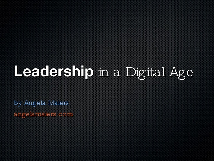 Leadership  in a Digital Age <ul><li>by Angela Maiers </li></ul><ul><li>angelamaiers.com </li></ul>