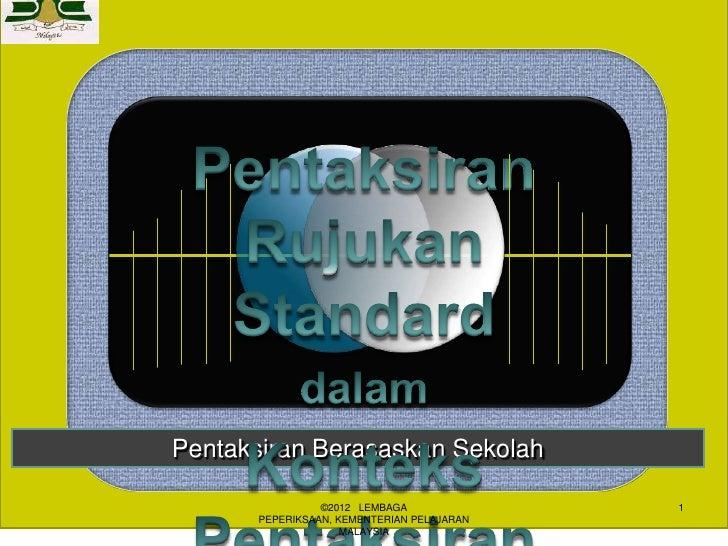Pentaksiran Berasaskan Sekolah                ©2012 LEMBAGA              1      PEPERIKSAAN, KEMENTERIAN PELAJARAN        ...