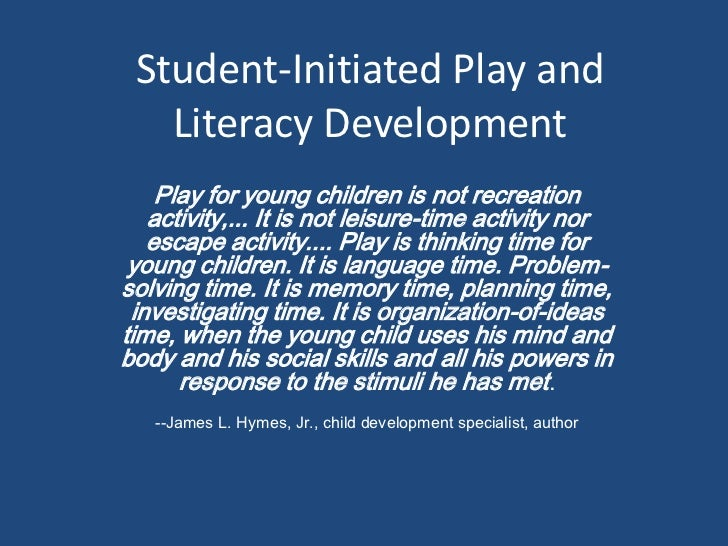 Student-Initiated Play and   Literacy Development    Play for young children is not recreation   activity,... It is not le...