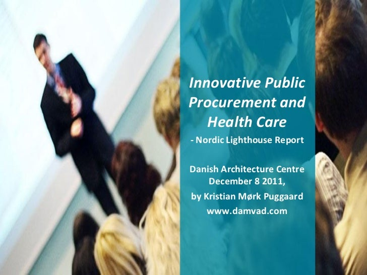 Innovative PublicProcurement and   Health Care- Nordic Lighthouse ReportDanish Architecture Centre    December 8 2011,by K...