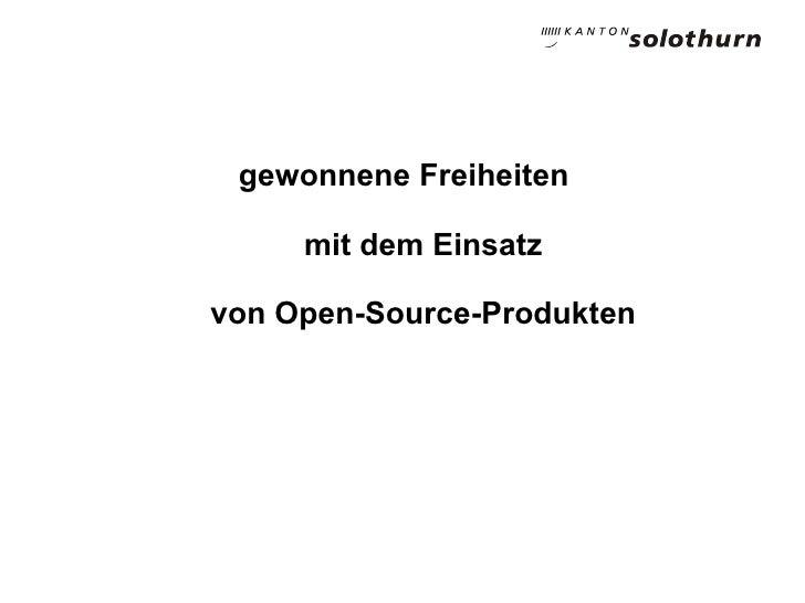 gewonnene Freiheiten       mit dem Einsatz  von Open-Source-Produkten