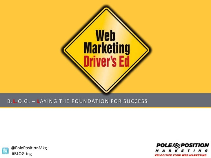 B.L.O.G. – LAYING THE FOUNDATION FOR SUCCESS @PolePositionMkg #BLOG-ing