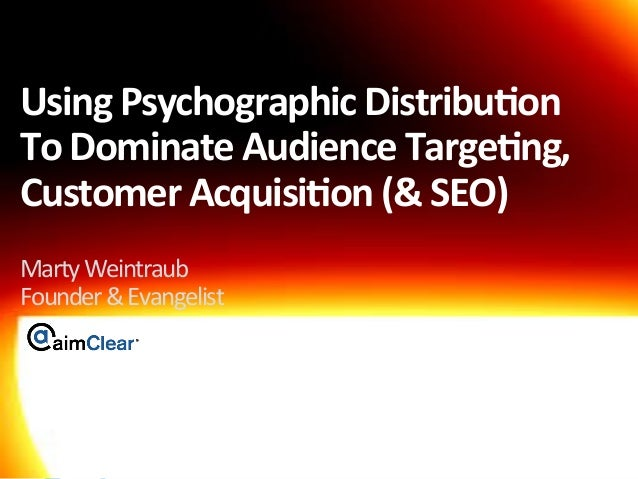 Using  Psychographic  Distribu3on     To  Dominate  Audience  Targe3ng,   Customer  Acquisi3on  (&  ...