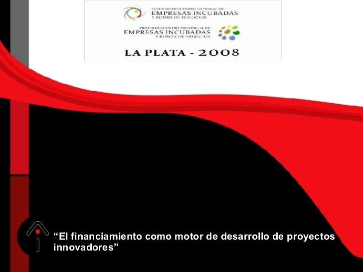 """"""" El financiamiento como motor de desarrollo de proyectos innovadores"""""""