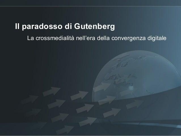 Il paradosso di Gutenberg La crossmedialità nell'era della convergenza digitale