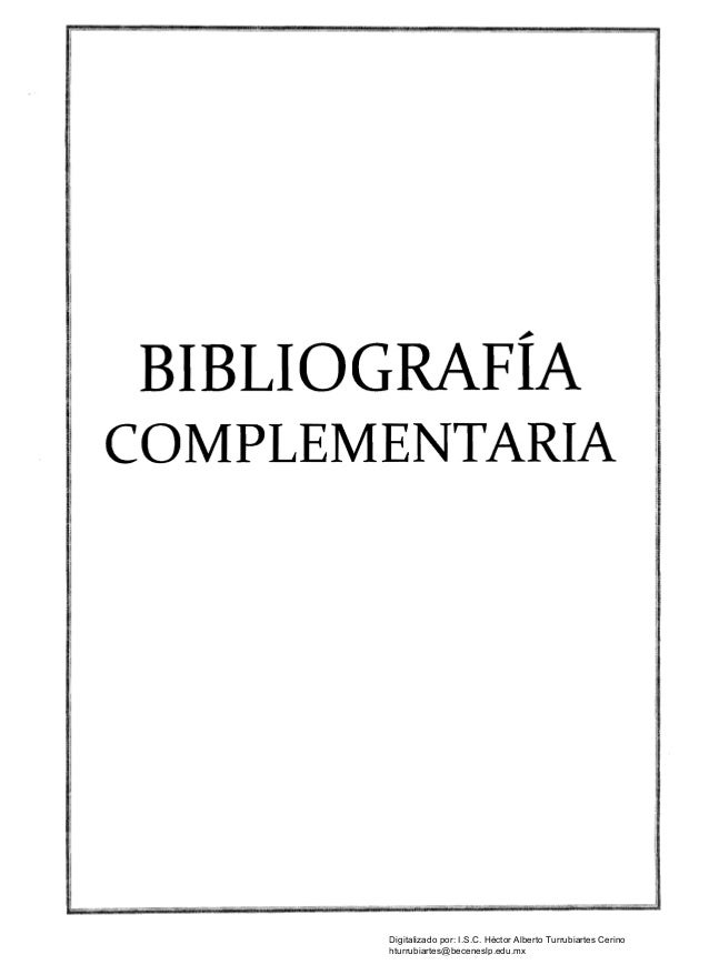 ,,;. BIBLIOGRAFIA   COMPLEMENTARIA   I Digitalizado por: I.S.C. Hèctor Alberto Turrubiartes Cerino hturrubiartes@beceneslp...