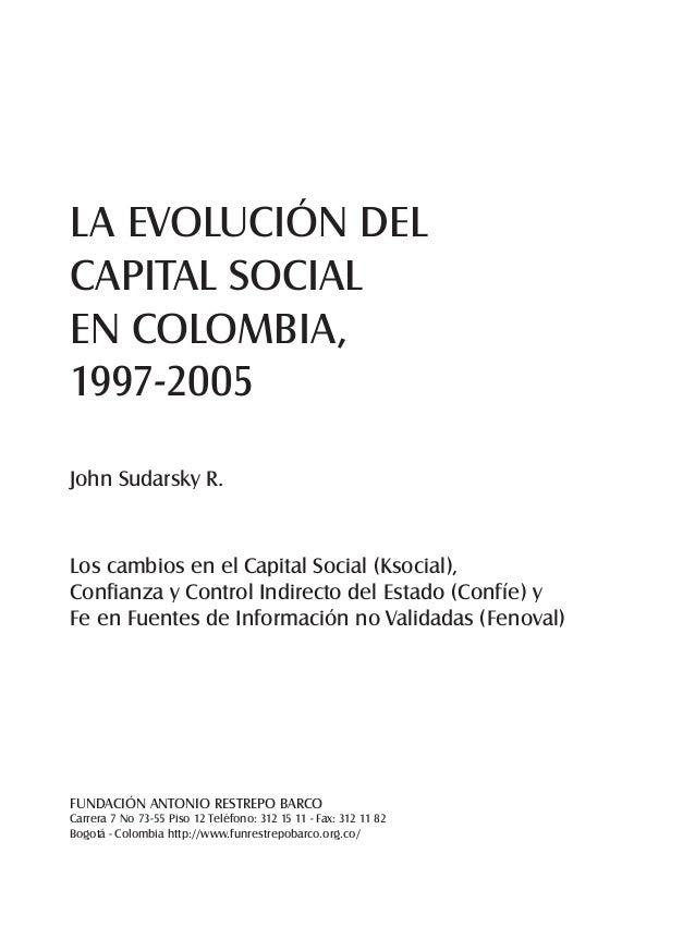 LA EVOLUCIÓN DEL  CAPITAL SOCIAL  EN COLOMBIA,  1997-2005  John Sudarsky R.  Los cambios en el Capital Social (Ksocial),  ...