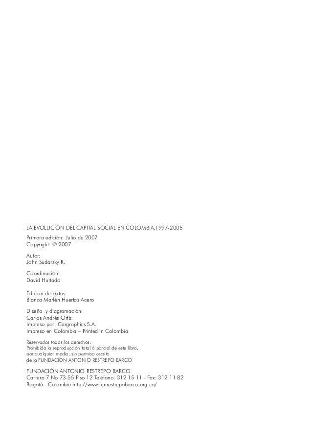 LA EVOLUCIÓN DEL CAPITAL SOCIAL EN COLOMBIA,1997-2005  Primera edición: Julio de 2007  Copyright © 2007  Autor:  John Suda...