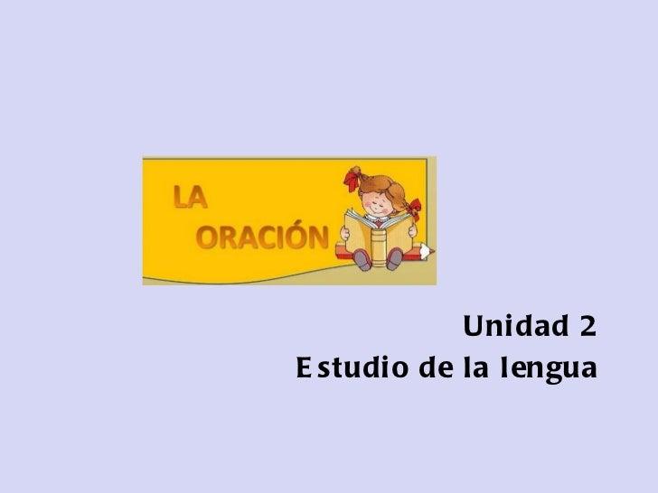 Unidad 2 Estudio de la lengua