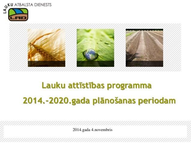 2014.gada 4.novembris  Lauku attīstības programma  2014.-2020.gada plānošanas periodam