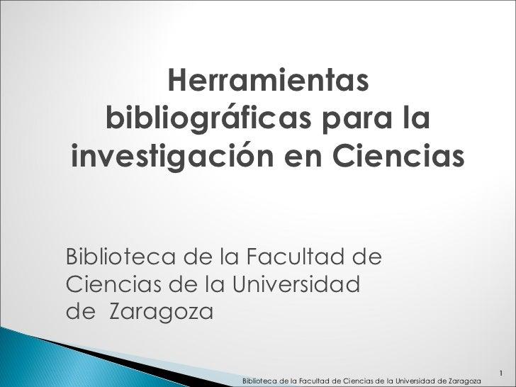 Biblioteca de la Facultad de Ciencias de la Universidad de Zaragoza Herramientas bibliográficas para la investigación en C...