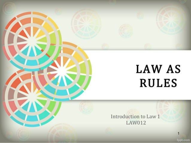LAW AS RULES Introduction to Law 1 LAW012 1