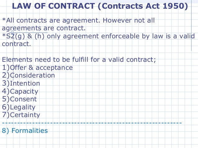 contract act 1950 of malaysia In malaysia, our contract law is basically governed and enforced by the contract act 1950 the remedy of specific performance presupposes the existence of a valid contract between the.