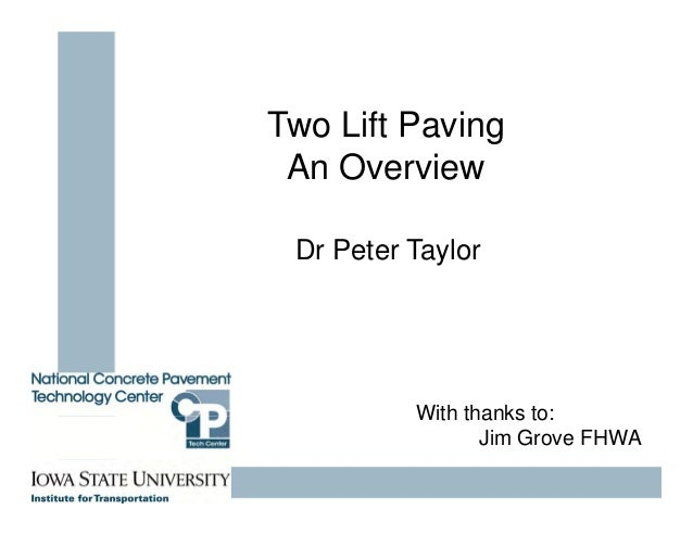Two Lift Paving An Overview Dr Peter Taylor With thanks to: Jim Grove FHWA