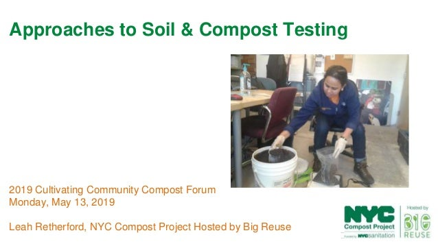 1 2019 Cultivating Community Compost Forum Monday, May 13, 2019 Leah Retherford, NYC Compost Project Hosted by Big Reuse A...