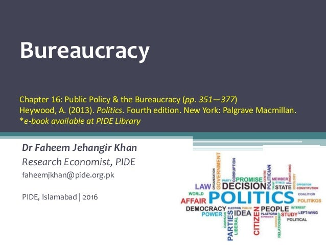 Bureaucracy Chapter 16: Public Policy & the Bureaucracy (pp. 351—377) Heywood, A. (2013). Politics. Fourth edition. New Yo...