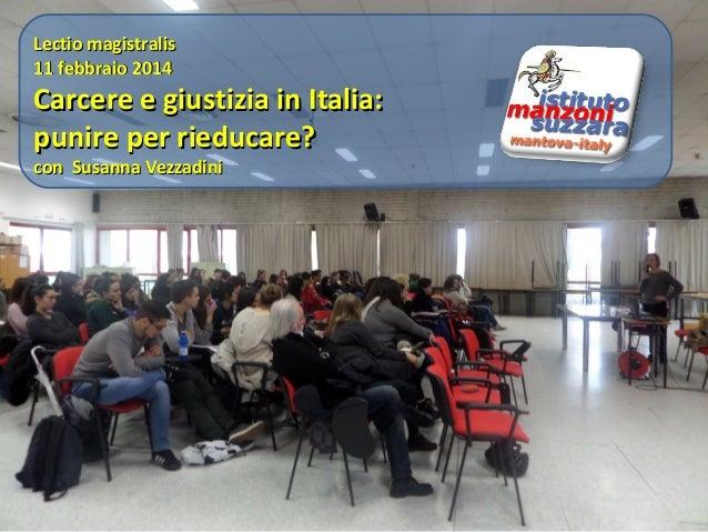 Lectio magistralis 11 febbraio 2014  Carcere e giustizia in Italia: punire per rieducare? con Susanna Vezzadini
