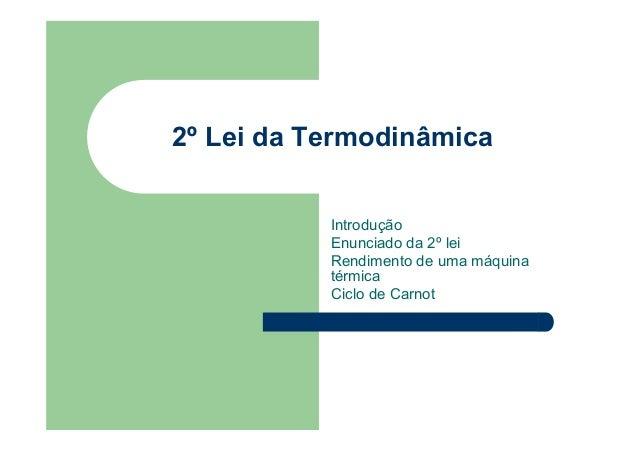 2º Lei da Termodinâmica Introdução Enunciado da 2º lei Rendimento de uma máquina térmica Ciclo de Carnot