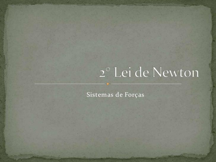 2° Lei de Newton <br />Sistemas de Forças <br />