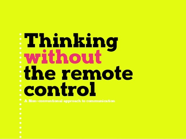 Thinking  without  the remote  control A Non–conventional approach to communication