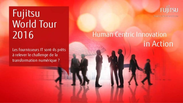 0INTERNAL USE ONLYINTERNAL USE ONLY © Copyright 2016 FUJITSU Human Centric Innovation in Action Fujitsu World Tour 2016 Le...