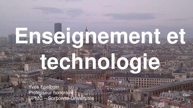 Enseignement et technologie Yves Epelboin Professeur honoraire UPMC – Sorbonne Universités