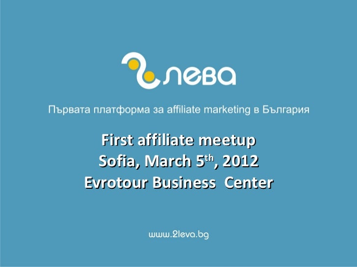 First affiliate meetup  Sofia, March 5th, 2012Evrotour Business Center