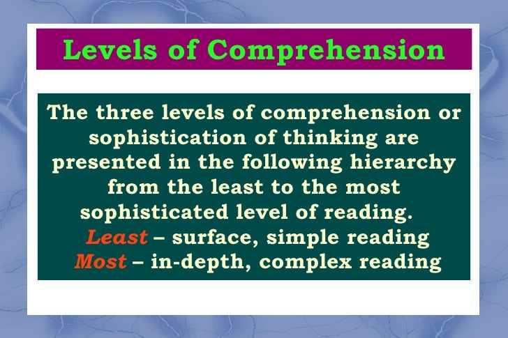 Levels of Comprehension The three levels of comprehension or sophistication of thinking are presented in the following hie...