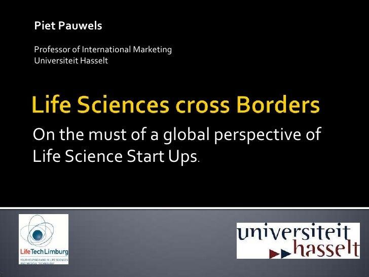 Piet Pauwels<br />Professor of International Marketing<br />Universiteit Hasselt<br />Life Sciences cross Borders<br />On ...